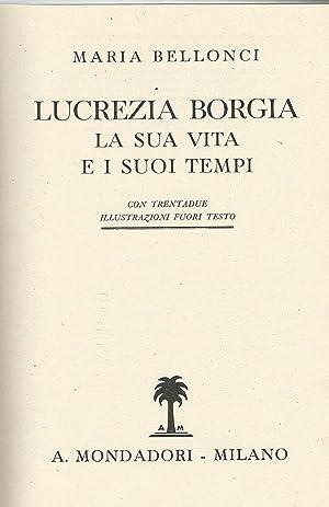 Lucrezia Borgia la sua vita e i: Maria Bellonci