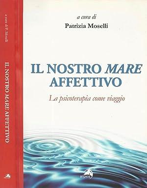 Il nostro mare affettivo La psicoterapia come: Patrizia Moselli, a