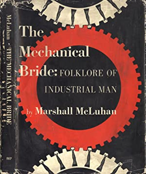 The mechanical bride Folklore of industrial man: Marshall McLuhan