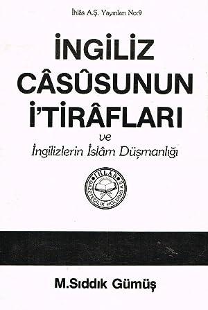 INGILIZ CASUSUNUN ITIRAFLARI VE INGILIZLERIN ISLAM DUSMANLIGI: M.SIDDIK GUMUS