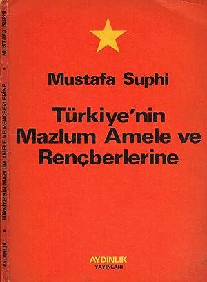 TURKIYE'NIN MAZLUM AMELE VE RENCBERLERINE: MUSTAFA SUPHI