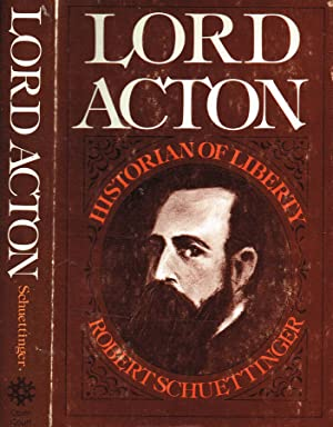 LORD ACTON HISTORIAN OF LIBERTY: ROBERT L.SCHUETTINGER