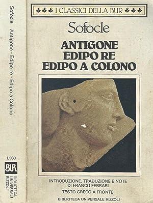 Antigone - Edipo Re - Edipo a: Sofocle