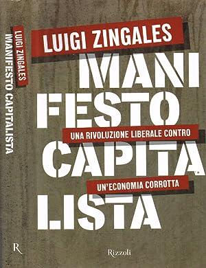MANIFESTO CAPITALISTA UNA RIVOLUZIONE LIBERALE CONTRO UN'ECONOMIA: LUIGI ZINGALES