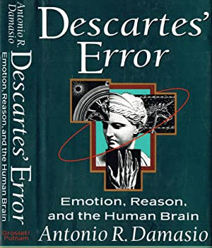 DESCARTES' ERROR EMOTION, REASON AND HUMAN BRAIN