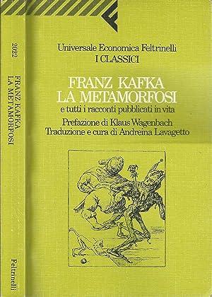 La metamorfosi E tutti i racconti pubblicati: Franz Kafka