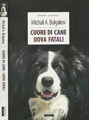 Cuore di cane - Uova Fatali: Michail A. Bulgakov