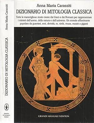 Dizionario di mitologia classica Tutte le meravigliose: Anna Maria Carassiti