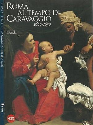 Roma al tempo di Caravaggio 1600 -: Rossella Vodret -