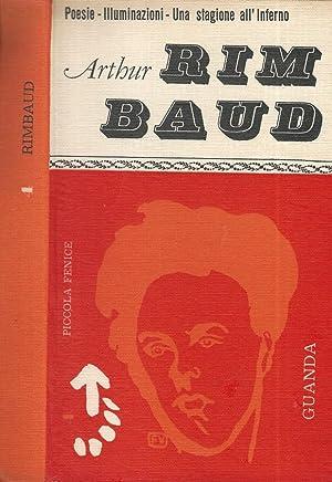 Poesie - Illuminazioni - Una stagione all'inferno: Arthur Rimbaud