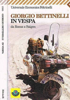 In vespa Da Roma a Saigon: Giorgio Bettinelli