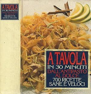 A tavola in 30 minuti Dall'antipasto al: AA.VV.