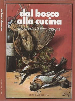 Dal bosco alla cucina Novanta ricette di: Luciano Cassioli