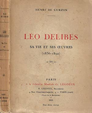 Leo Delibes, sa vie et ses oeuvres ( 1836 - 1892 )