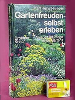 Gartenfreuden - selbst erleben. Anlage und Pflege: Hanisch, Karl Heinz: