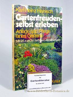 Gartenfreuden selbst erleben. Anlage und Pflege eines: Hanisch, Karl Heinz:
