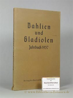 Dahlien und Gladiolen. Jahrbuch 1937.: Deutsche Dahlien-Ges./Deutsche Gladiole-Fes. [Hrsg.]: