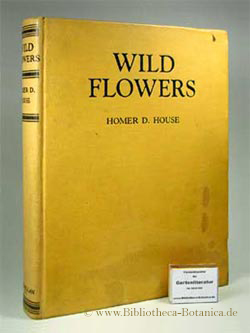 Wild Flowers. Three hundred and sixty-four Full-: House, Homer D.: