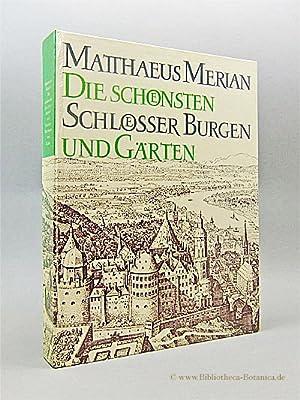 Die schönsten Schlösser, Burgen und Gärten. Aus den Topographien und dem Theatrum Europaeum.: ...