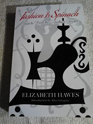 Fashion Is Spinach: How to Beat The: Hawes, Elizabeth