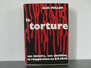 La torture, son histoire, son abolition, sa: Mellor Alec