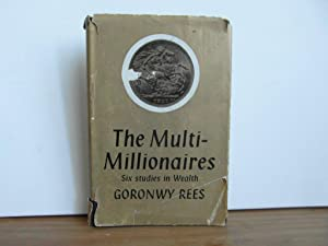 The Multi-Millionaires. Six studies in Wealth