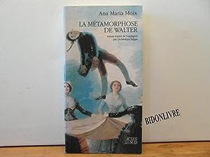La métamorphose de Walter: Moix Ana Maria