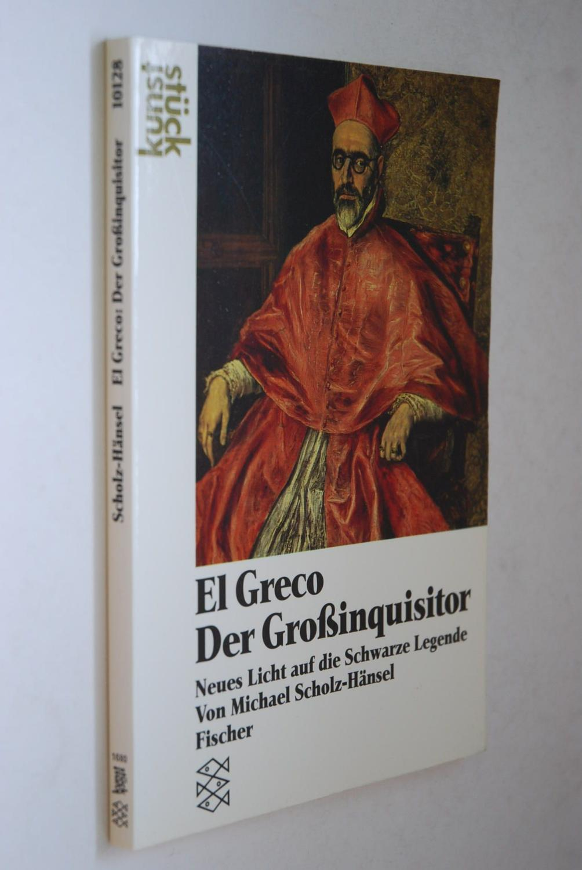 El Greco, Der Grossinquisitor : neues Licht: Scholz-Hänsel, Michael: