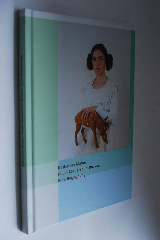 Katharina Mayer. Paula Modersohn-Becker: Eine Begegnung