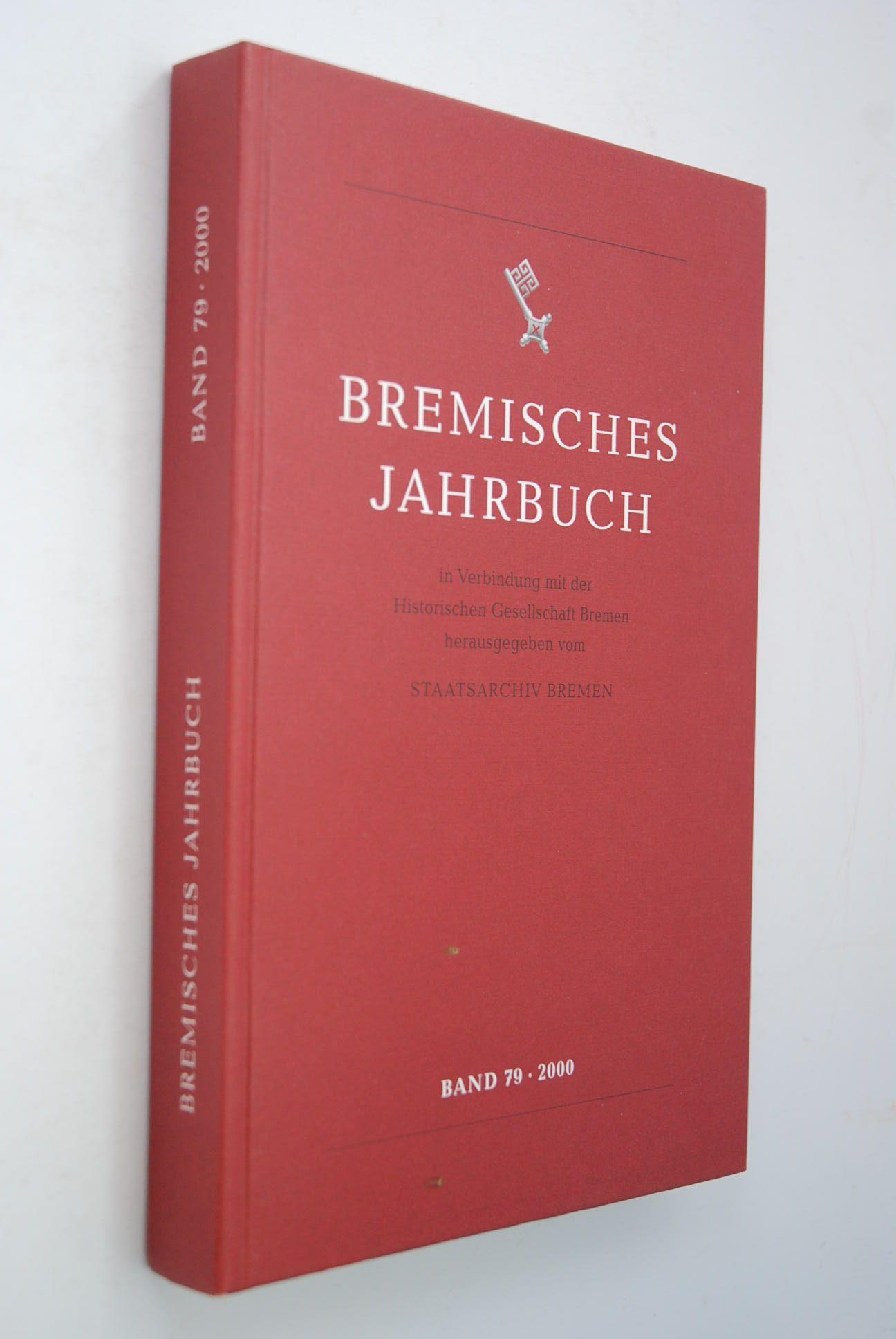 Bremisches Jahrbuch Band 78 (1999) in Verbindung mit der Historischen Gesellschaft Bremen herausgegeben vom Staatsarchiv Bremen - Bremen, Historische Gesellschaft und Konrad Elmshäuser