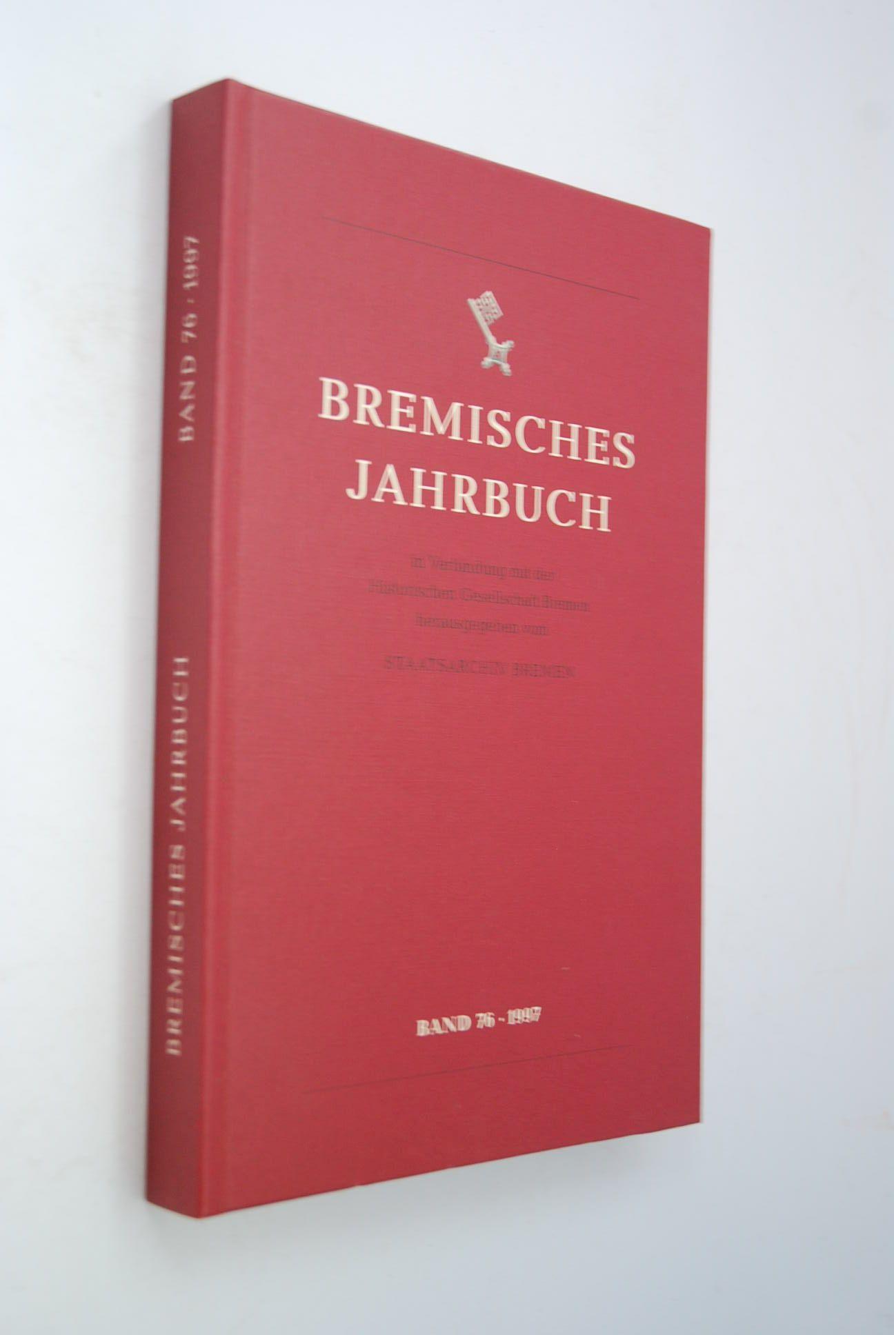 Bremisches Jahrbuch Band 76 (1997) in Verbindung mit der Historischen Gesellschaf herausgegeben vom Staatsarchiv Bremen - Bremen, Historische Gesellschaft und Konrad Elmshäuser