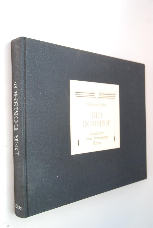 Der Domshof : Geschichte eines bremischen Platzes. [Photo- u. Reprogr.: Alfred Junker u. Vera Kreutzgrabe]. Veröffentlichungen aus dem Staatsarchiv, Band 46 - Lührs, Wilhelm