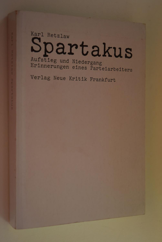 Spartakus : Aufstieg und Niedergang. Erinnerungen eines: Retzlaw, Karl (Verfasser):