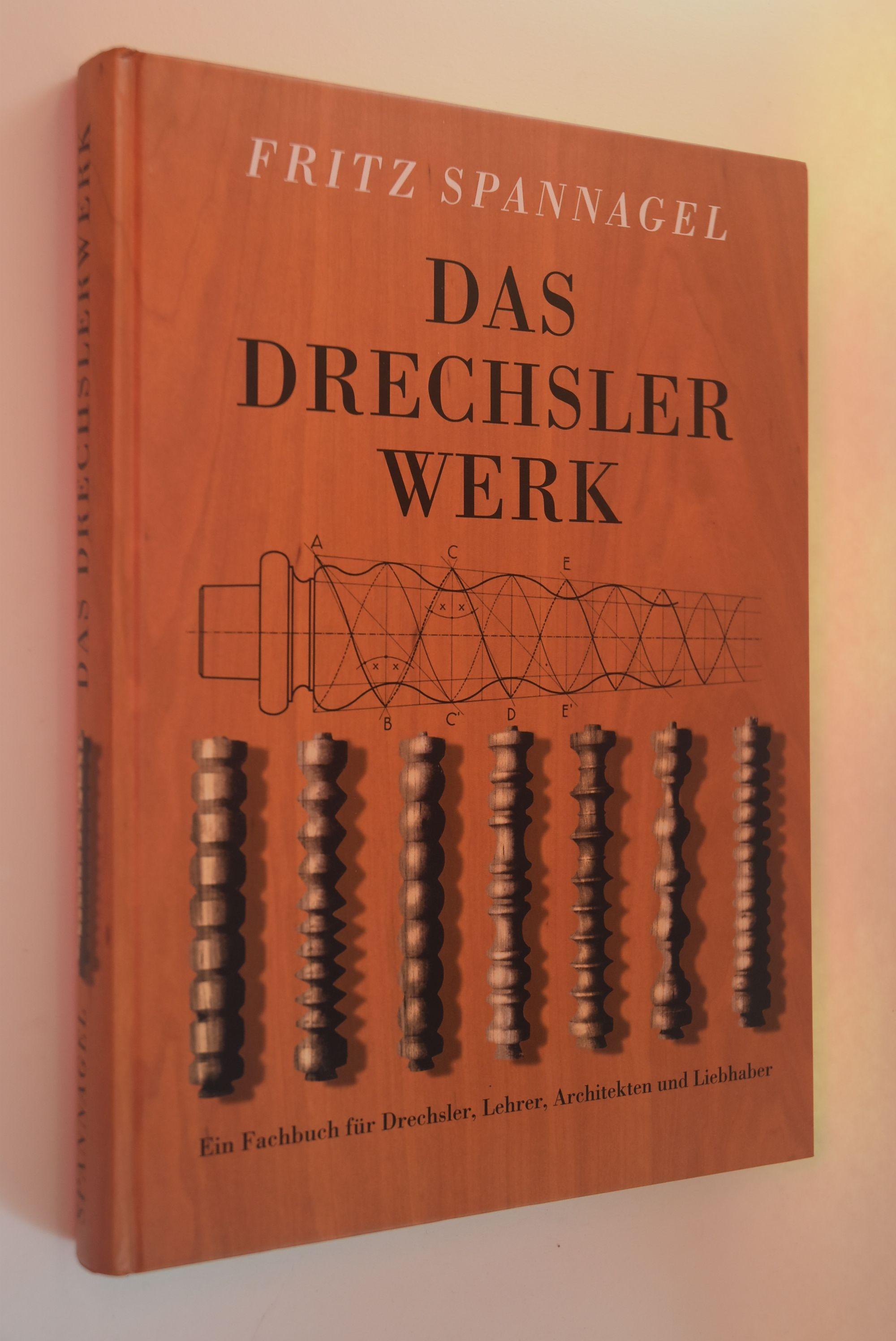Das Drechslerwerk : ein Fachbuch für Drechsler, Lehrer und Architekten ; auch ein Beitrag zur Stilgeschichte des Hausrats. von Fritz Spannagel / HolzWerken - Spannagel, Fritz (Verfasser)