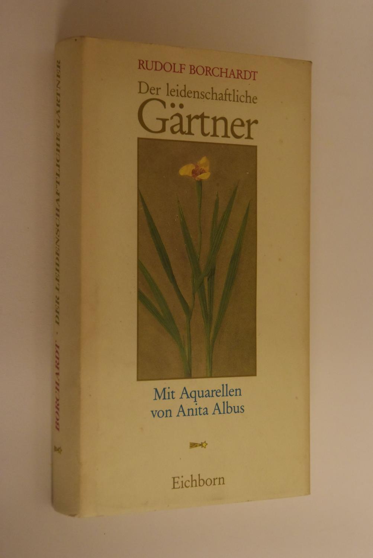 Der leidenschaftliche Gärtner. Mit 12 Aquarellen von: Borchardt, Rudolf: