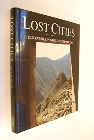 Lost Cities. 50 Discoveries in World Archaeology
