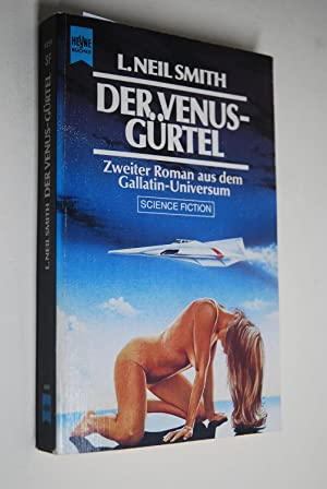 Der Venus-Gürtel : 2. Roman aus der Gallatin-Universum ; Science-fiction. L. Neil Smith. [Dt. Übe...