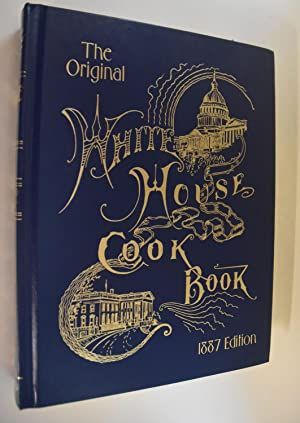The White House Cook Book [Cookbook] Cooking, Toilet and household Recipes, Menus, Dinner-Giving,...