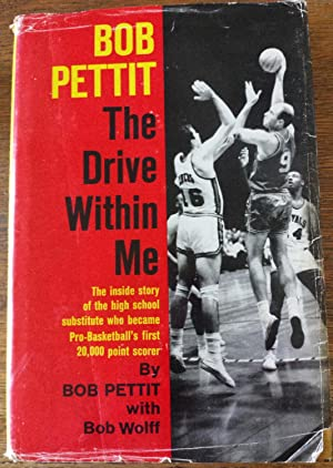 The Drive Within Me: Pettit, Bob, with Bob Wolff