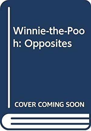 Winnie-the-Pooh: Opposites: A.a Milne