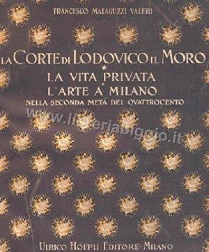 La Corte di Lodovico il Moro: Malaguzzi Valeri Francesco