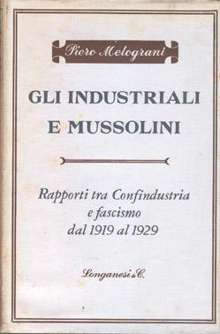 Gli industriali e Mussolini Rapporti tra Confindustria: Melograni Piero