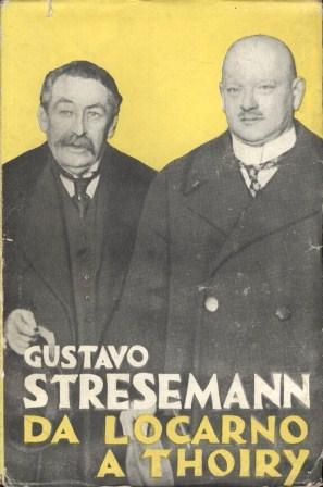 Da Locarno a Thoiry: la Germania nella: Stresemann Gustavo