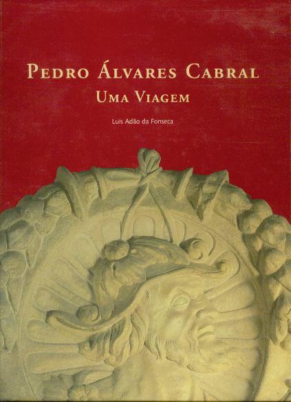 PEDRO ALVARES CABRAL: Uma Viagem - Da Fonseca, Luis Adão