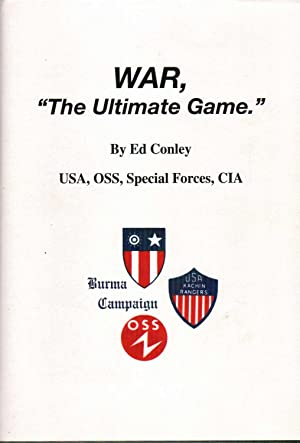 "WAR, ""The Ultimate Game."" Burma Campaign: Conley, Ed"