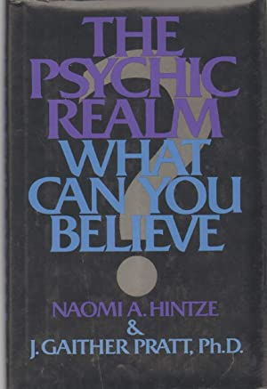THE PSYCHIC REALM: Hintze, Naomi and J. Gaither Pratt