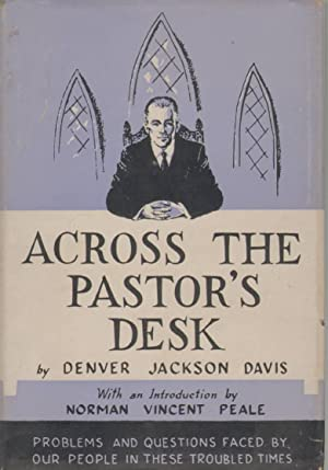 ACROSS THE PASTOR'S DESK Problems and Questions Faced by Our People in These Troubled Times: ...