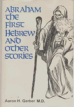 ABRAHAM THE FIRST HEBREW AND OTHER STORIES: Gerber, Aaron H.