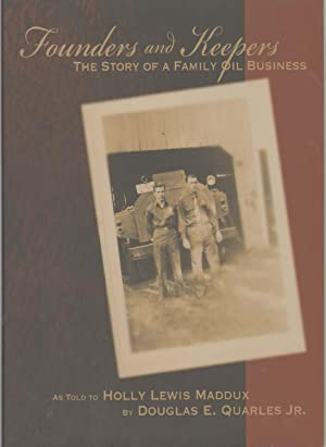 FOUNDERS AND KEEPERS The Story of a Family Oil Business: Maddux, Holly Lewis and Douglas E. Quarles
