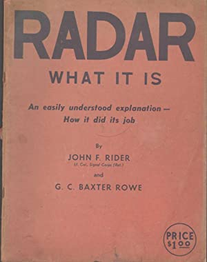 RADAR What it Is, an Easily Understood Explanation - How it Did its Job: Rider, John Francis & G. C...